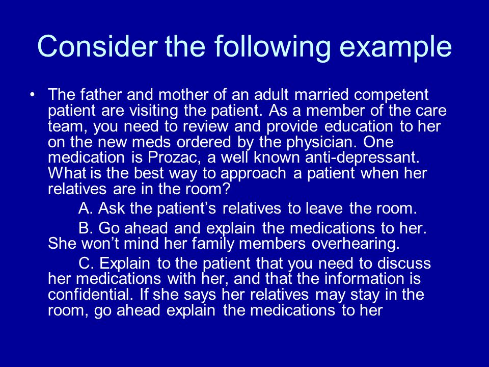 Consider the following example The father and mother of an adult married competent patient are visiting the patient.