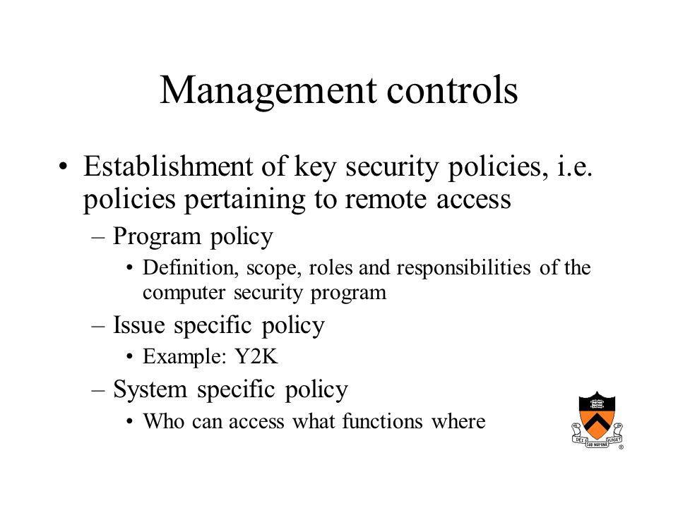 Management controls Establishment of key security policies, i.e.