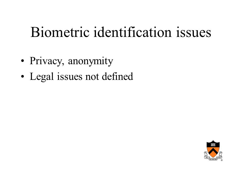 Biometric identification issues Privacy, anonymity Legal issues not defined