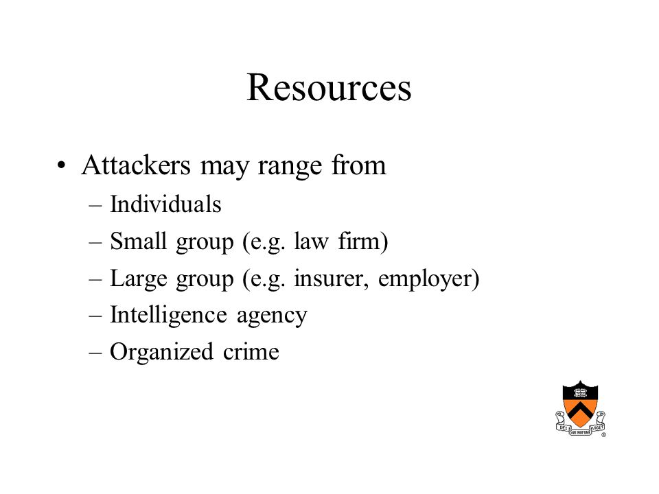 Resources Attackers may range from –Individuals –Small group (e.g.