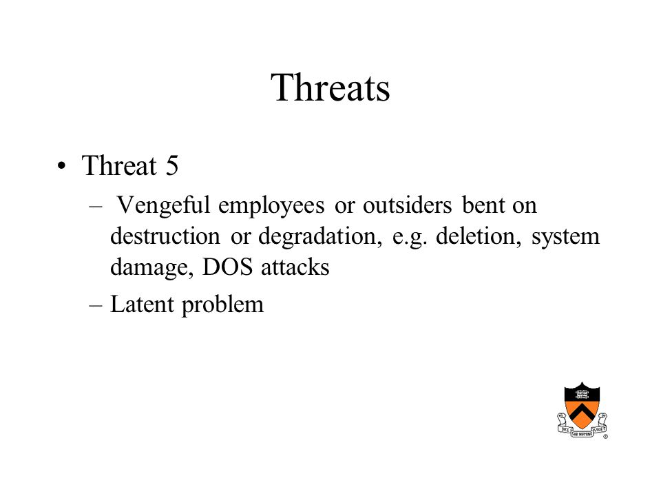 Threats Threat 5 – Vengeful employees or outsiders bent on destruction or degradation, e.g.