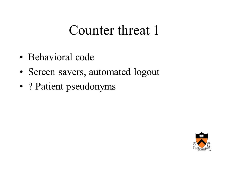 Counter threat 1 Behavioral code Screen savers, automated logout Patient pseudonyms