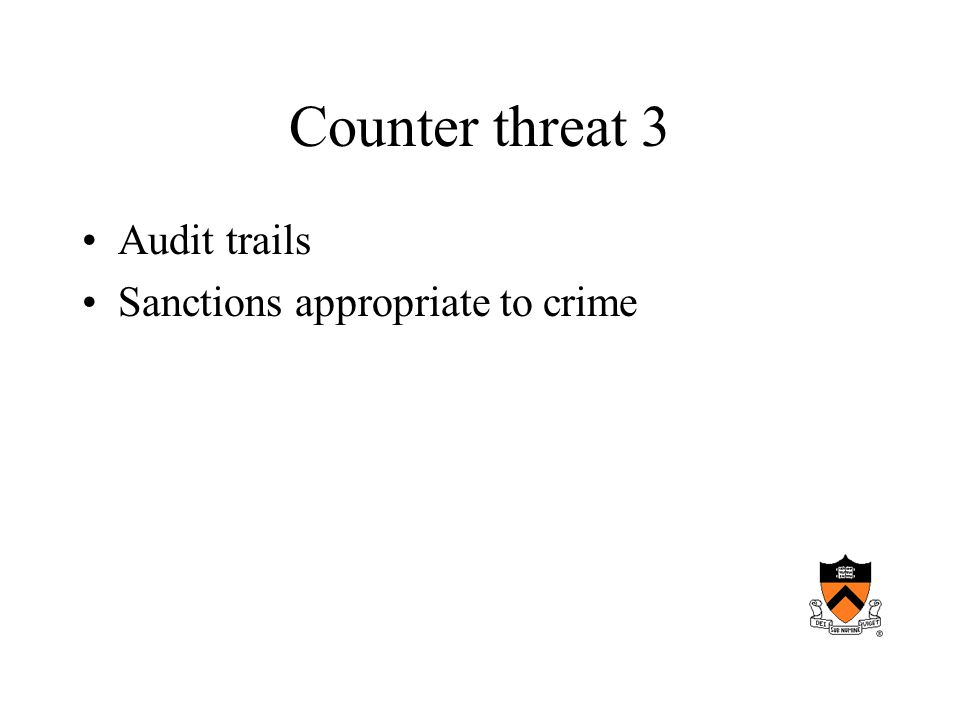 Counter threat 3 Audit trails Sanctions appropriate to crime