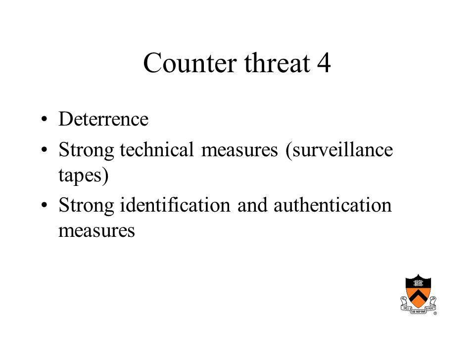 Counter threat 4 Deterrence Strong technical measures (surveillance tapes) Strong identification and authentication measures
