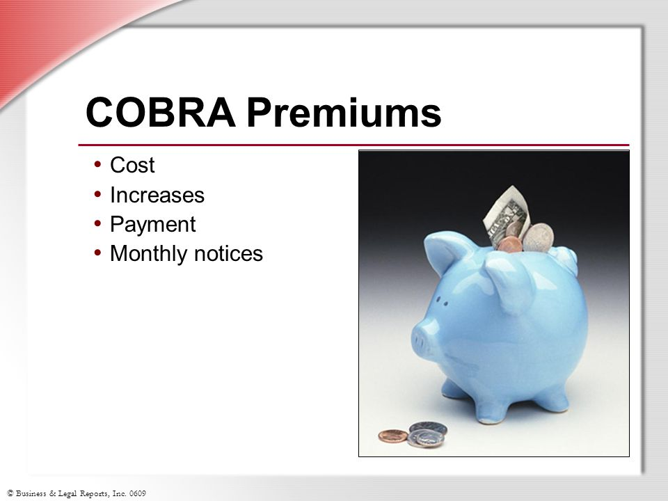 © Business & Legal Reports, Inc. 0609 COBRA Premiums Cost Increases Payment Monthly notices