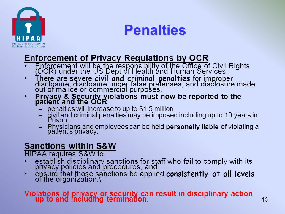 Penalties Enforcement of Privacy Regulations by OCR Enforcement will be the responsibility of the Office of Civil Rights (OCR) under the US Dept of He