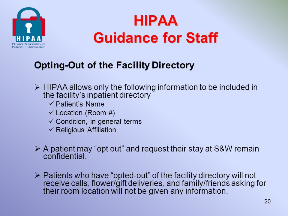 HIPAA Guidance for Staff Opting-Out of the Facility Directory  HIPAA allows only the following information to be included in the facility's inpatient