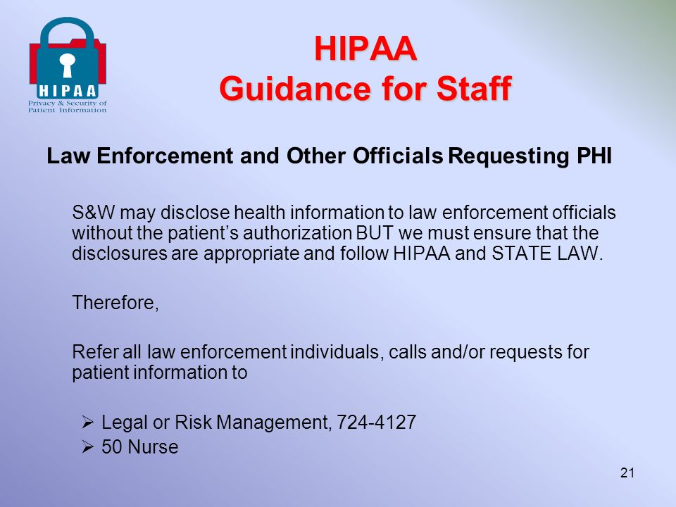 HIPAA Guidance for Staff Law Enforcement and Other Officials Requesting PHI S&W may disclose health information to law enforcement officials without t