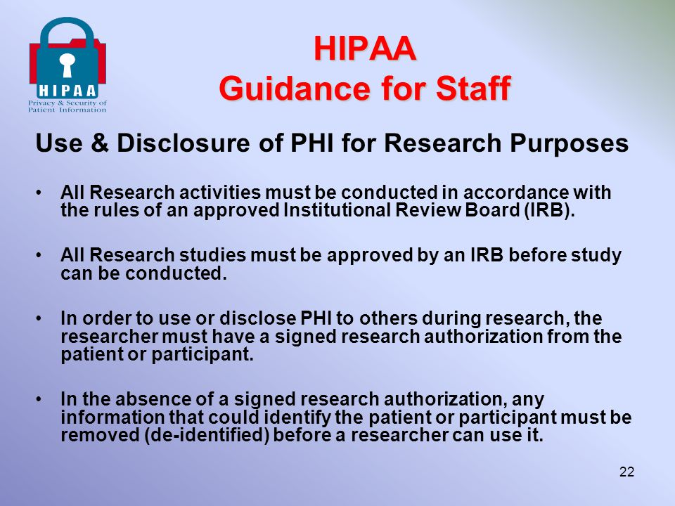 HIPAA Guidance for Staff Use & Disclosure of PHI for Research Purposes All Research activities must be conducted in accordance with the rules of an ap
