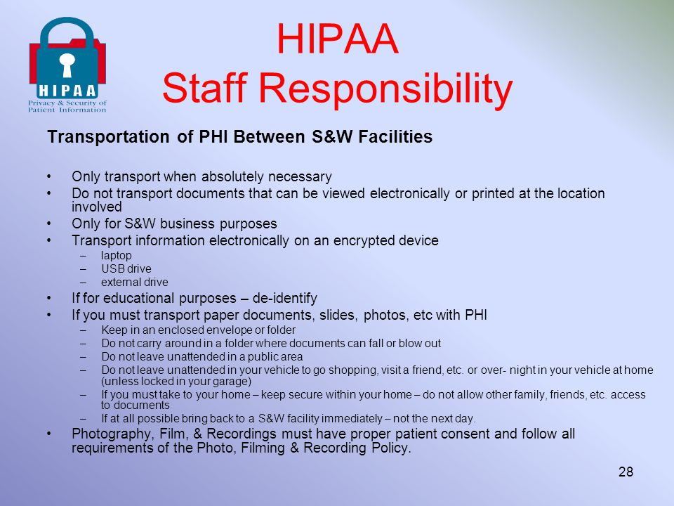 Transportation of PHI Between S&W Facilities Only transport when absolutely necessary Do not transport documents that can be viewed electronically or