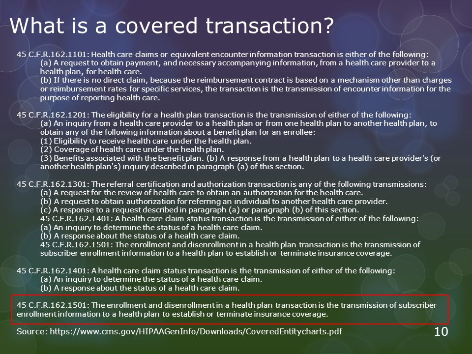 What is a covered transaction? 45 C.F.R.162.1101: Health care claims or equivalent encounter information transaction is either of the following: (a) A