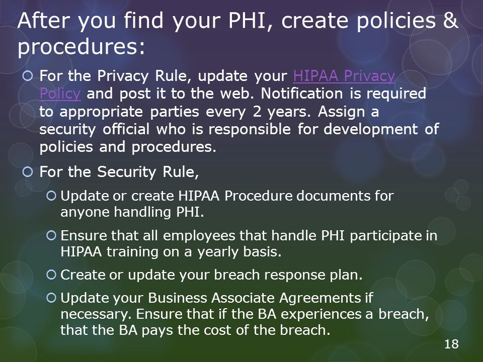 After you find your PHI, create policies & procedures:  For the Privacy Rule, update your HIPAA Privacy Policy and post it to the web.