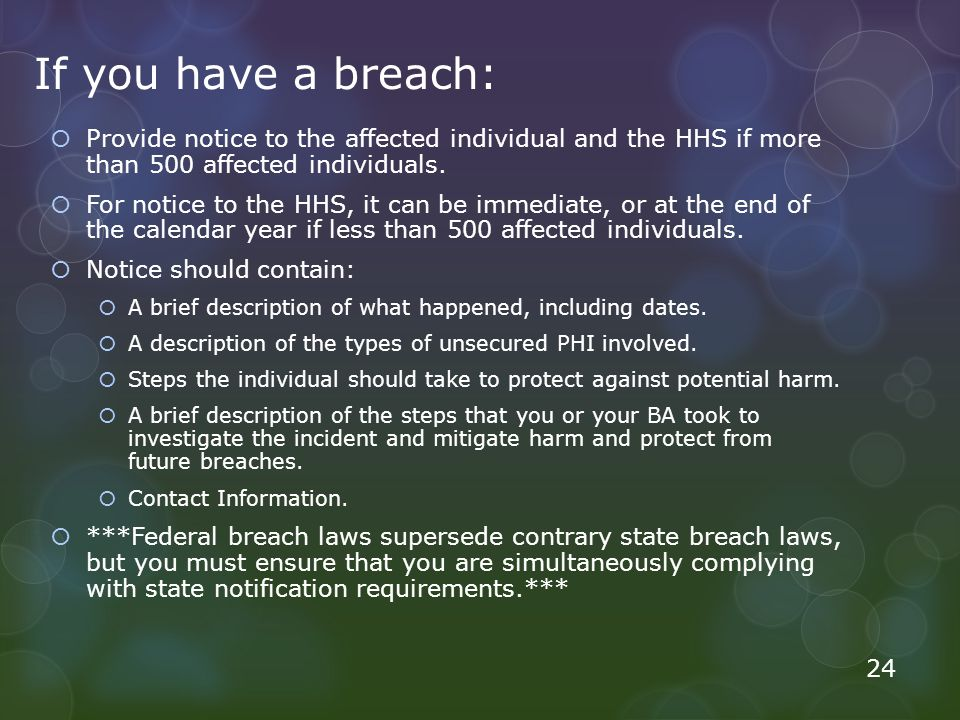 If you have a breach:  Provide notice to the affected individual and the HHS if more than 500 affected individuals.