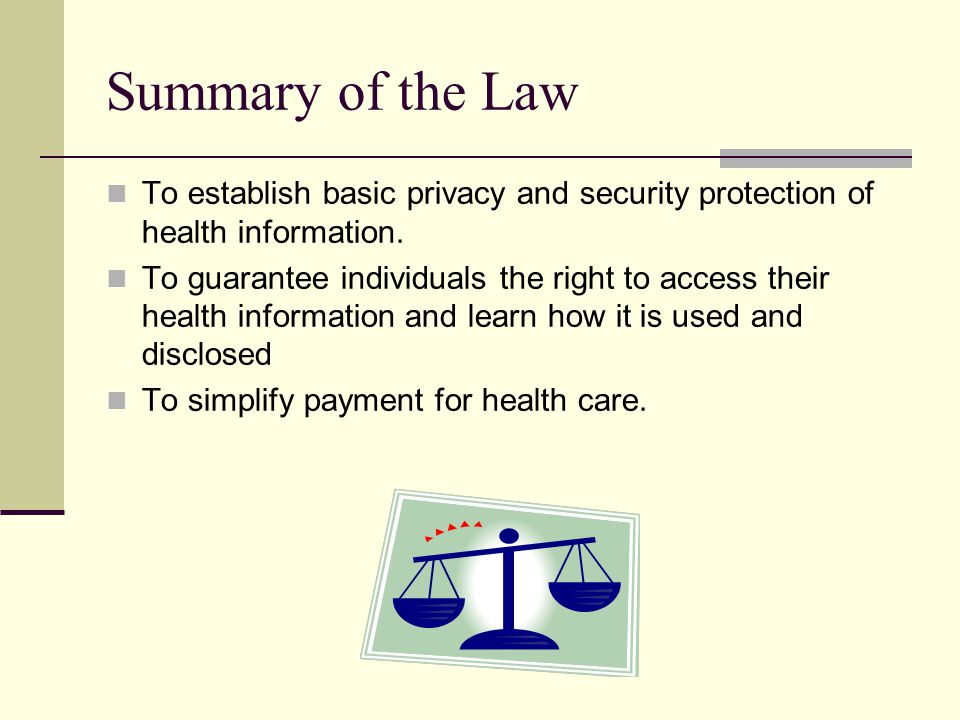 Summary of the Law To establish basic privacy and security protection of health information.