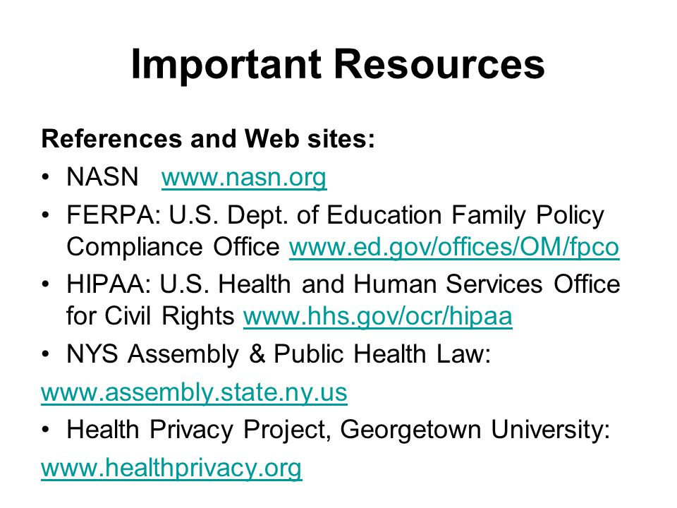 Important Resources References and Web sites: NASN www.nasn.orgwww.nasn.org FERPA: U.S.