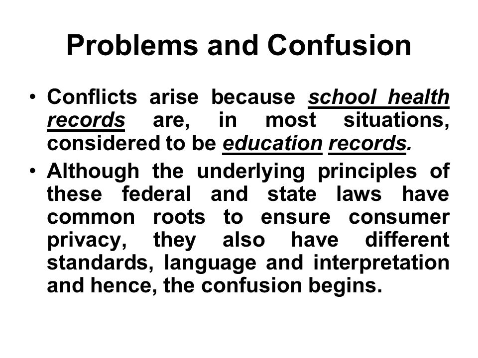 Problems and Confusion Conflicts arise because school health records are, in most situations, considered to be education records.