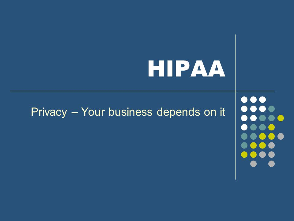 HIPAA Privacy – Your business depends on it