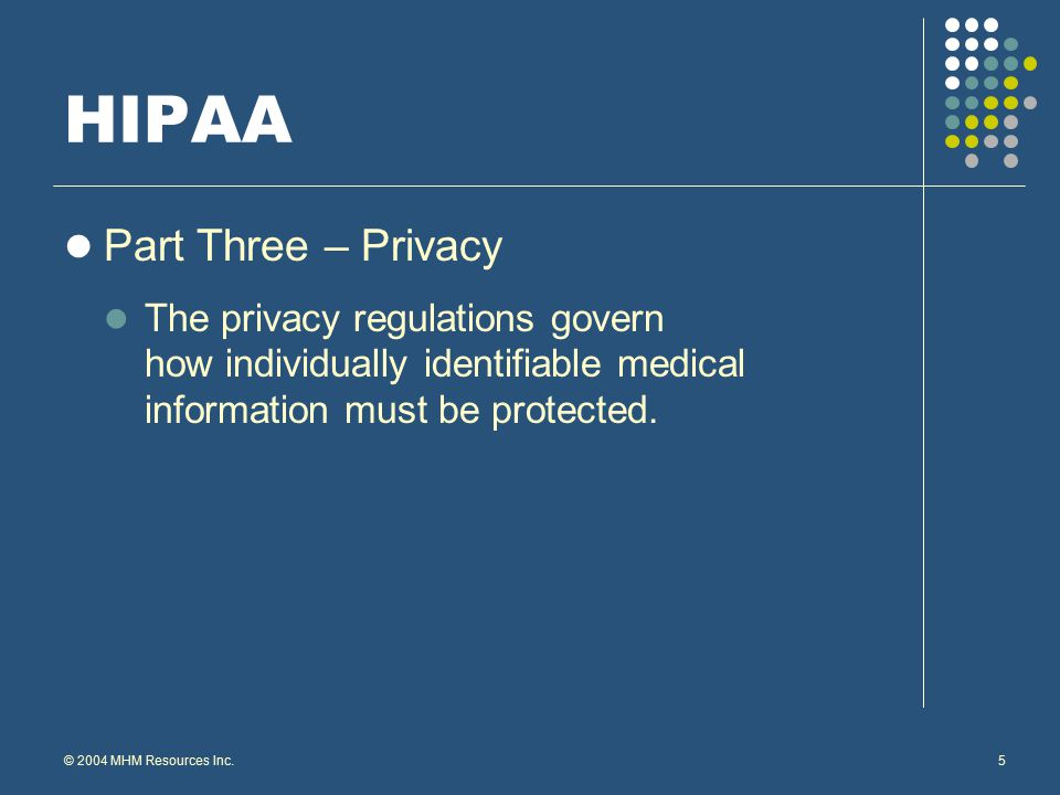© 2004 MHM Resources Inc.6 HIPAA The Flexible Benefit Plan Connection The Health FSA, or unreimbursed medical portion of a cafeteria plan; or a Health Reimbursement Arrangement (HRA) are considered to be health and welfare benefit plans.