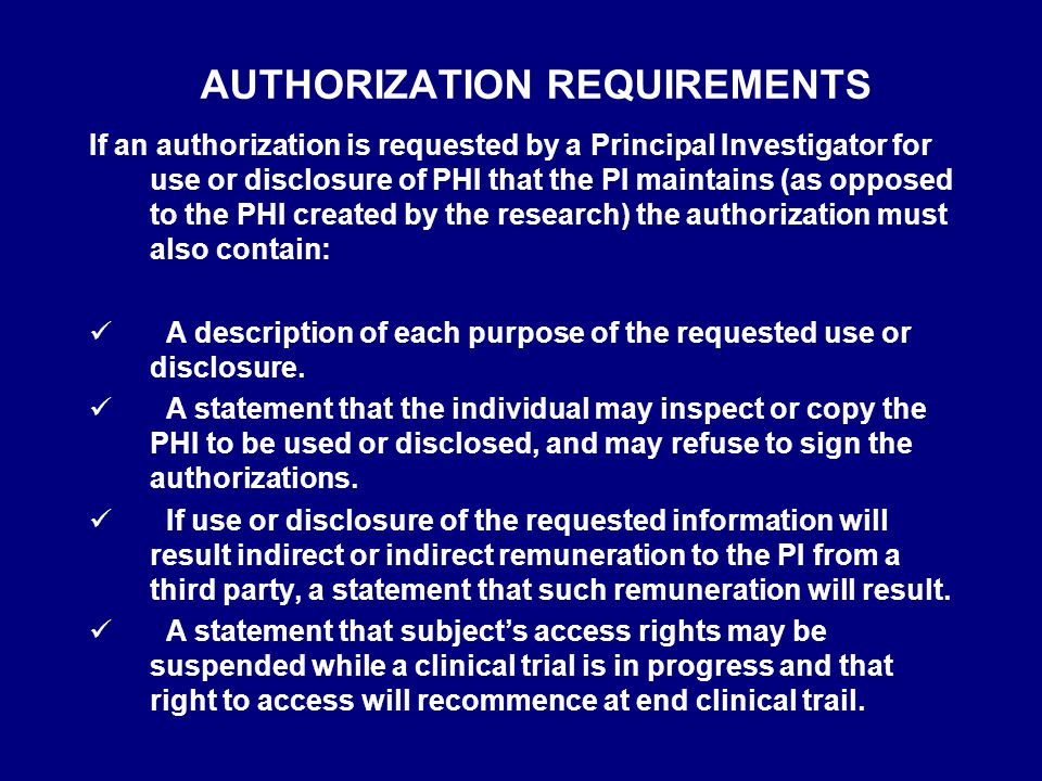 Permitted Uses and Disclosures for Research Research Use/Disclosure without Authorization A covered entity may use or disclose protected health information (PHI) for research, regardless of the source of the funding of the research, pursuant to a waiver of authorization contingent on:  IRB or Privacy Board approval of a waiver of authorization [45 CFR 164.512(i)2(ii)]  Three criteria  Documentation of waiver approval  5 components