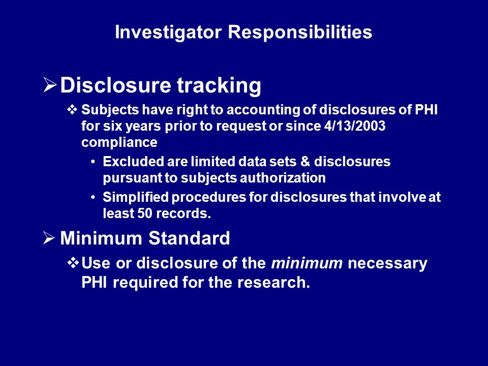PREPARATORY TO RESEARCH IRB/Privacy Board obtains from the researcher representations that: Use or disclosure is required solely to review PHI as necessary to prepare a research protocol or for similar purposes preparatory for research No PHI will be removed from the covered entity by the researcher in the course of the review The PHI for which use or access is sought is necessary for the research purposes
