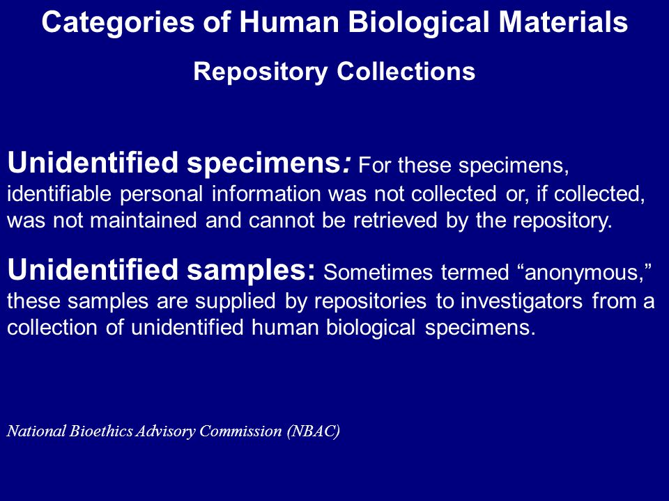 Categories of Human Biological Materials Research Samples Unlinked samples : Sometimes termed anonymized, these samples lack identifiers or codes that can link a particular sample to an identified specimen or a particular human being.