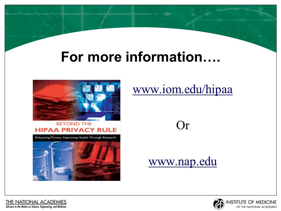 For more information…. www.iom.edu/hipaa Or www.nap.edu