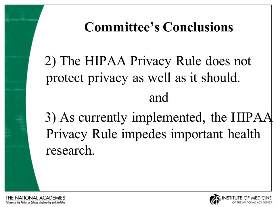 Committee's Conclusions 2) The HIPAA Privacy Rule does not protect privacy as well as it should.