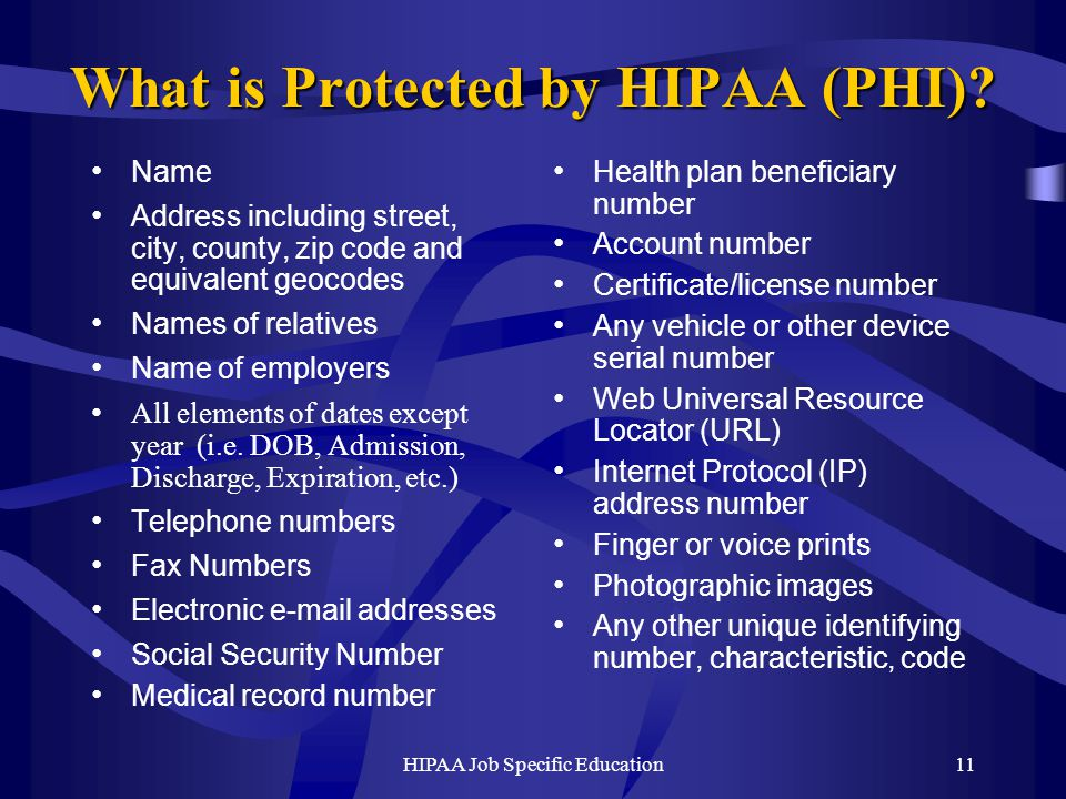 HIPAA Job Specific Education11 What is Protected by HIPAA (PHI).