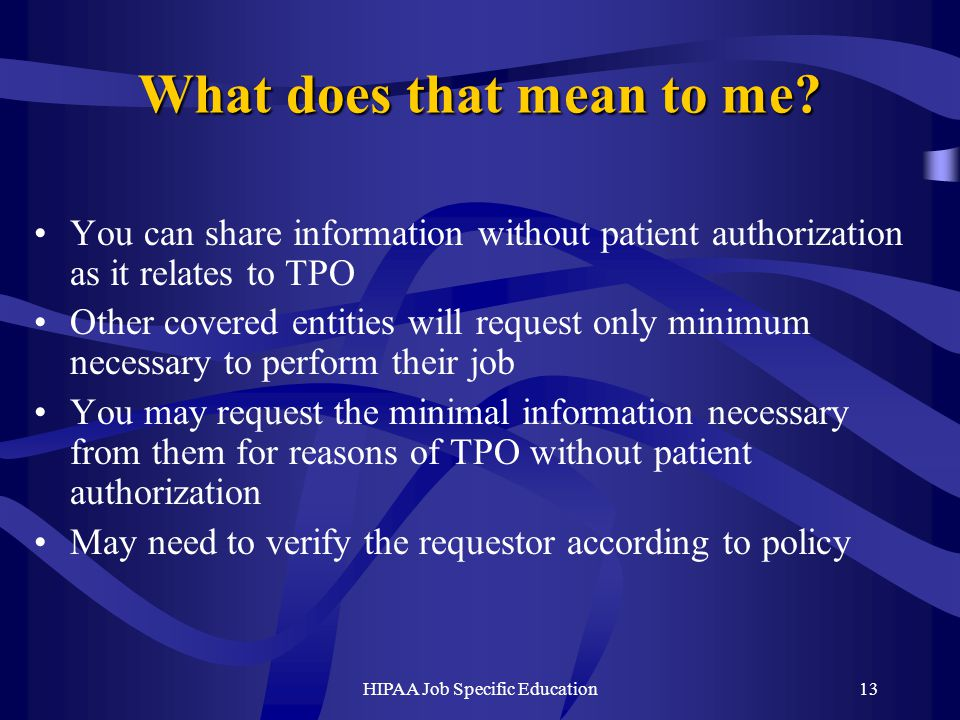 HIPAA Job Specific Education13 What does that mean to me.