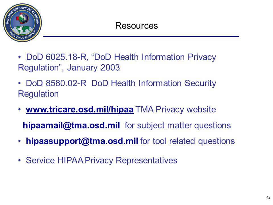 "42 Resources DoD 6025.18-R, ""DoD Health Information Privacy Regulation"", January 2003 DoD 8580.02-R DoD Health Information Security Regulation www.tri"