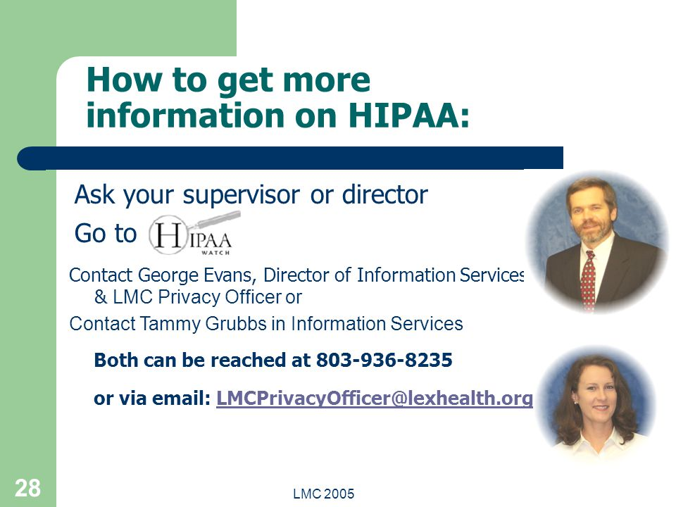 LMC 2005 28 How to get more information on HIPAA: Ask your supervisor or director Go to Contact George Evans, Director of Information Services & LMC P