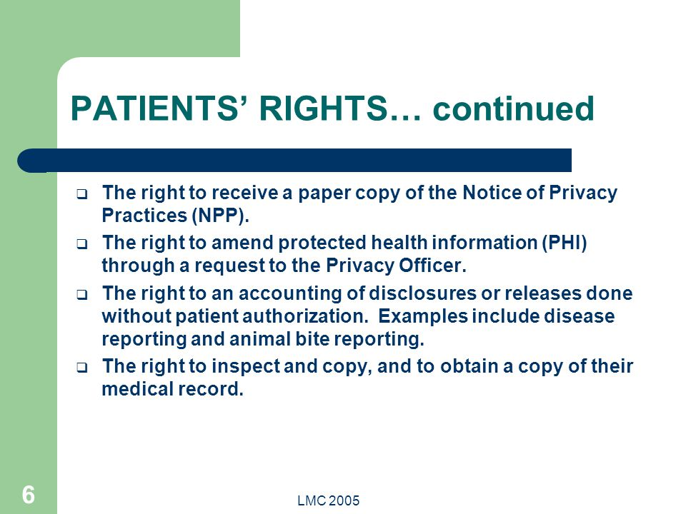 LMC 2005 6 PATIENTS' RIGHTS… continued  The right to receive a paper copy of the Notice of Privacy Practices (NPP).  The right to amend protected he