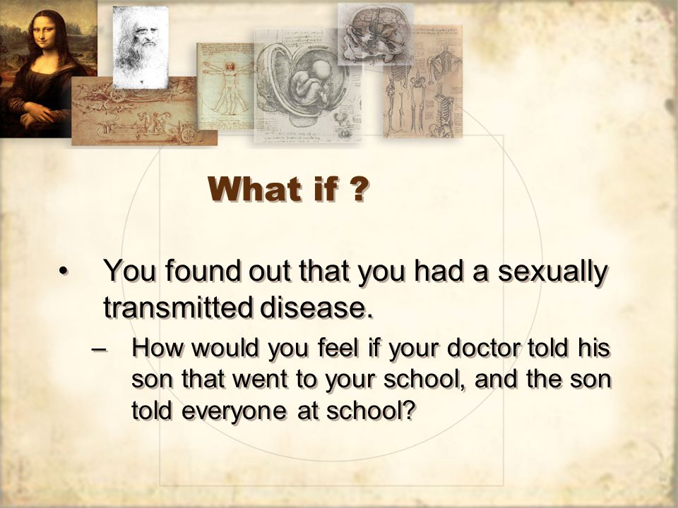 What if . You found out that you had a sexually transmitted disease.