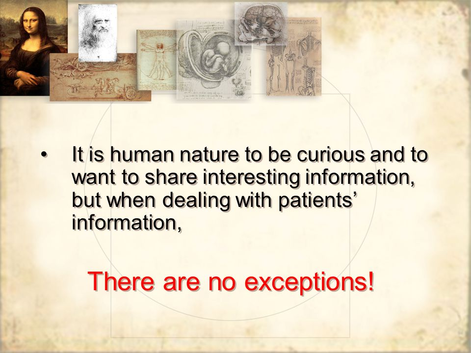 It is human nature to be curious and to want to share interesting information, but when dealing with patients' information, There are no exceptions.