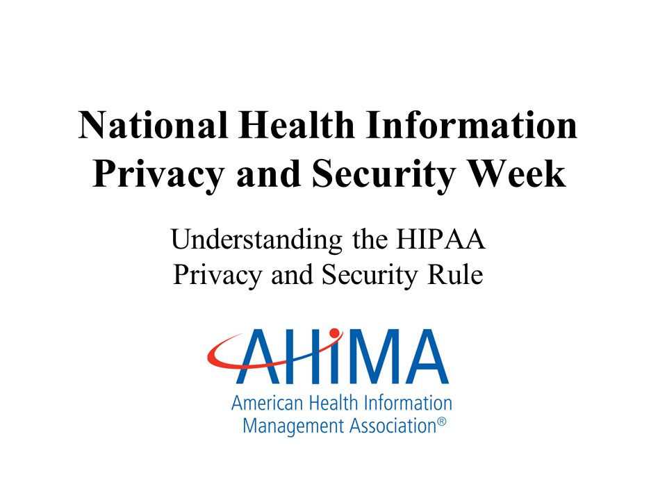 National Health Information Privacy and Security Week Understanding the HIPAA Privacy and Security Rule