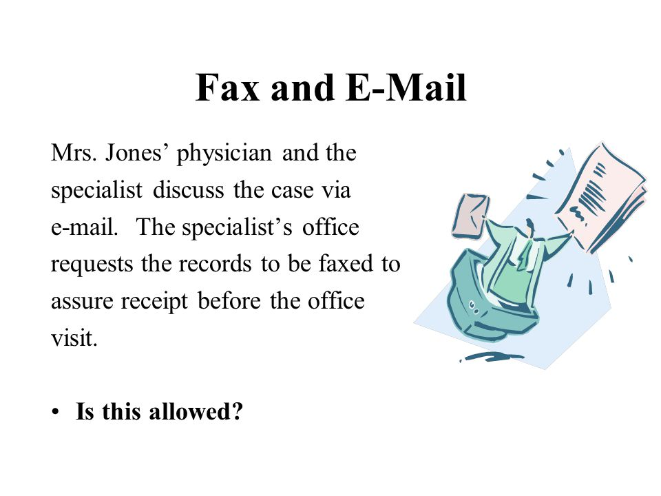 Fax and E-Mail Mrs. Jones' physician and the specialist discuss the case via e-mail. The specialist's office requests the records to be faxed to assur