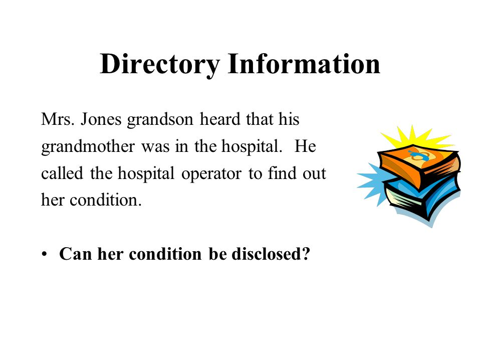 Directory Information Mrs. Jones grandson heard that his grandmother was in the hospital.