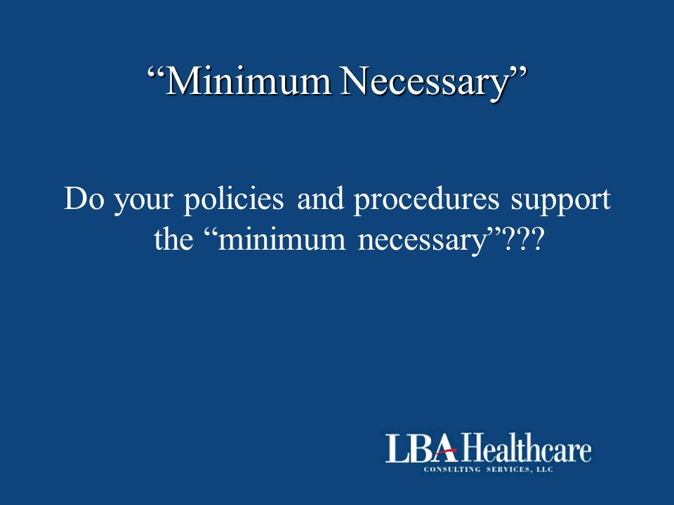 """Minimum Necessary"" Do your policies and procedures support the ""minimum necessary""???"