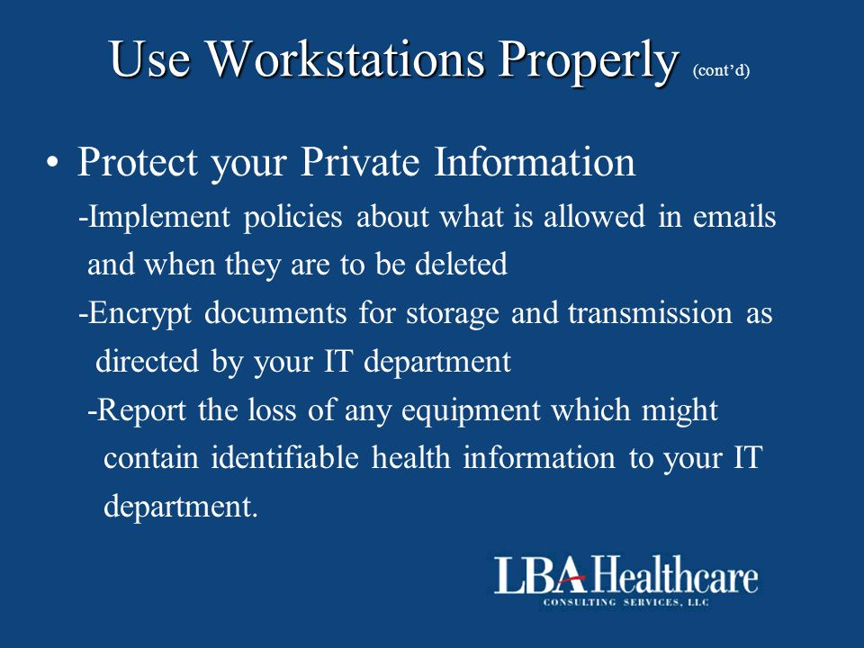Use Workstations Properly Use Workstations Properly (cont'd) Protect your Private Information -Implement policies about what is allowed in emails and
