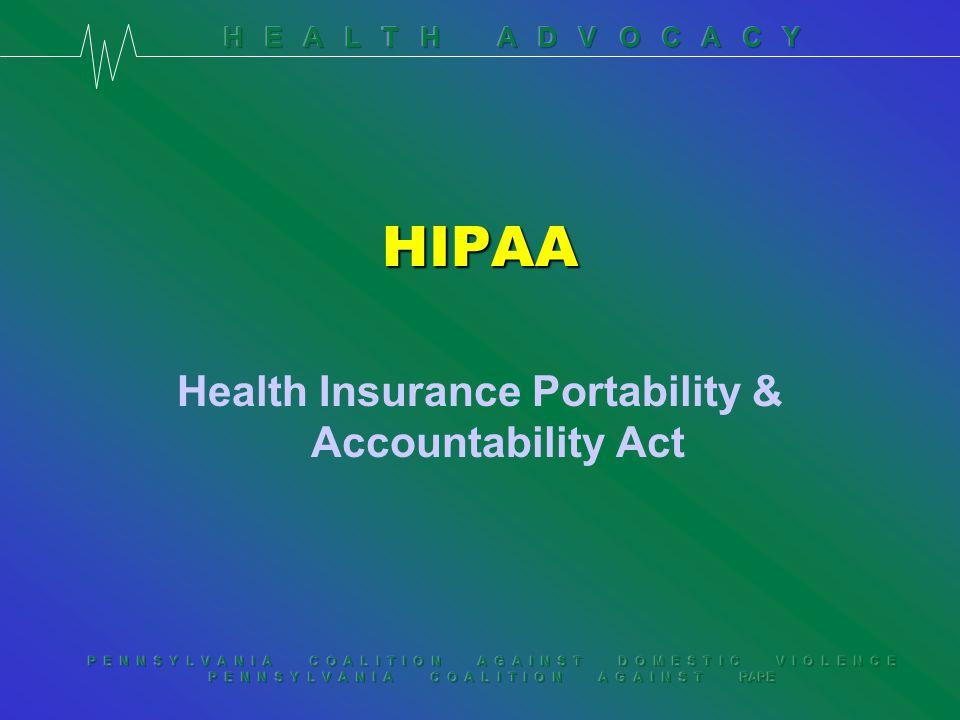 P E N N S Y L V A N I A C O A L I T I O N A G A I N S T D O M E S T I C V I O L E N C E P E N N S Y L V A N I A C O A L I T I O N A G A I N S T RAPE HIPAA Health Insurance Portability & Accountability Act