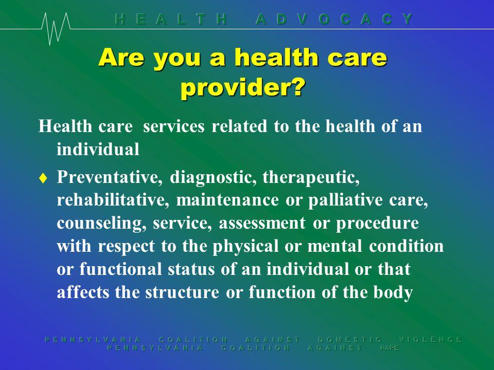 P E N N S Y L V A N I A C O A L I T I O N A G A I N S T D O M E S T I C V I O L E N C E P E N N S Y L V A N I A C O A L I T I O N A G A I N S T RAPE Are you a health care provider.
