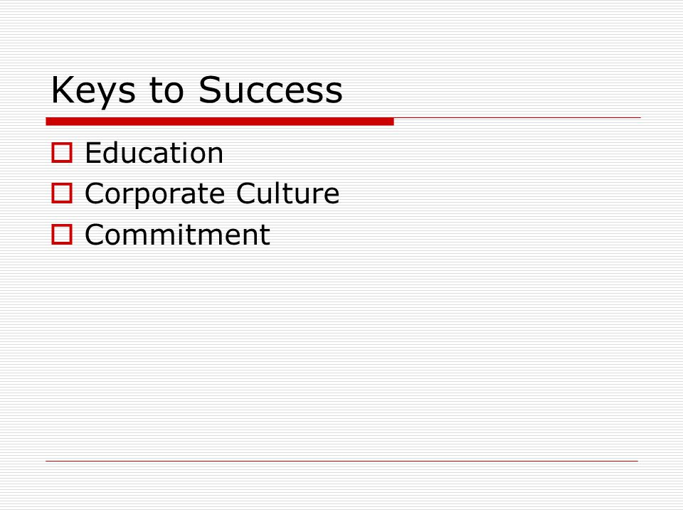 Keys to Success  Education  Corporate Culture  Commitment