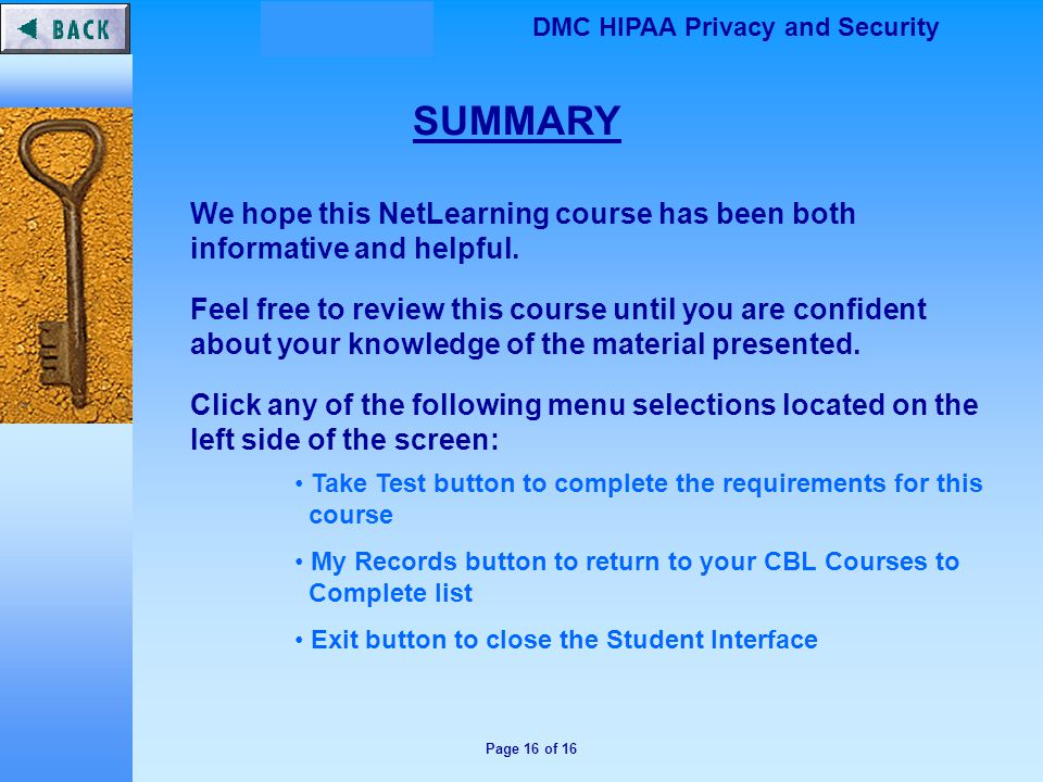 Page 16 of 16 DMC HIPAA Privacy and Security SUMMARY We hope this NetLearning course has been both informative and helpful.