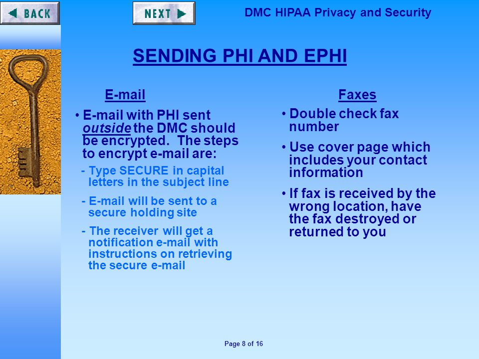 Page 8 of 16 DMC HIPAA Privacy and Security   with PHI sent outside the DMC should be encrypted.