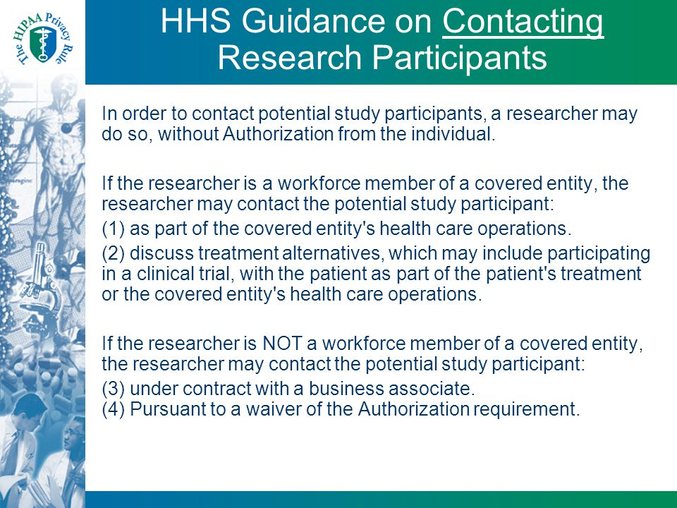HHS Guidance on Contacting Research Participants In order to contact potential study participants, a researcher may do so, without Authorization from