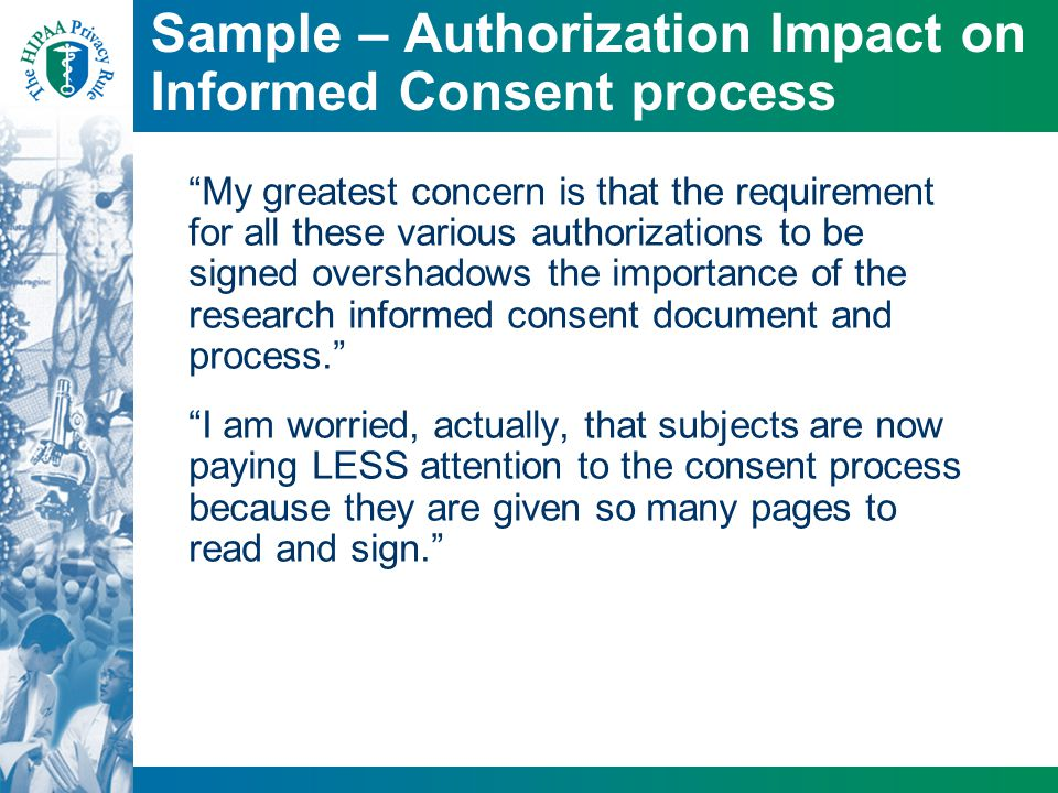 "Sample – Authorization Impact on Informed Consent process ""My greatest concern is that the requirement for all these various authorizations to be sign"