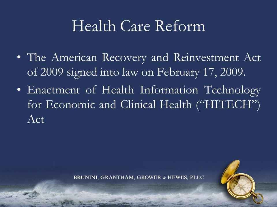 Health Care Reform The American Recovery and Reinvestment Act of 2009 signed into law on February 17, 2009. Enactment of Health Information Technology