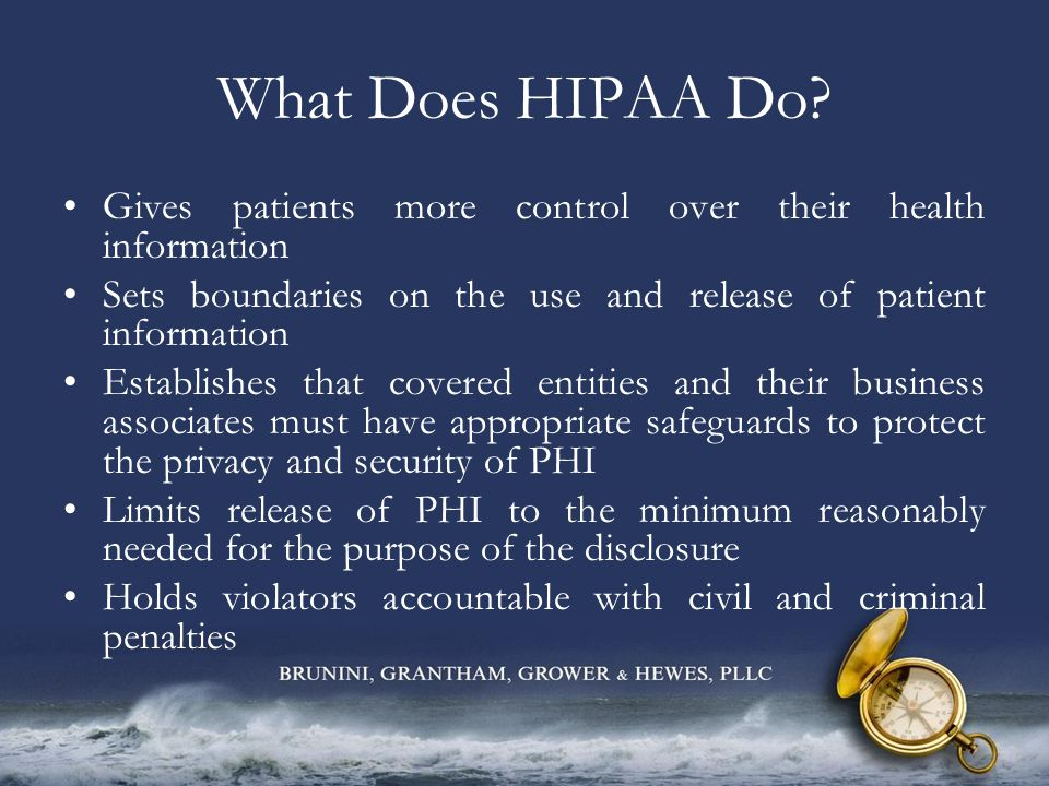 Who Needs to Comply.HIPAA applies to covered entities. A covered entity is: –A health plan.