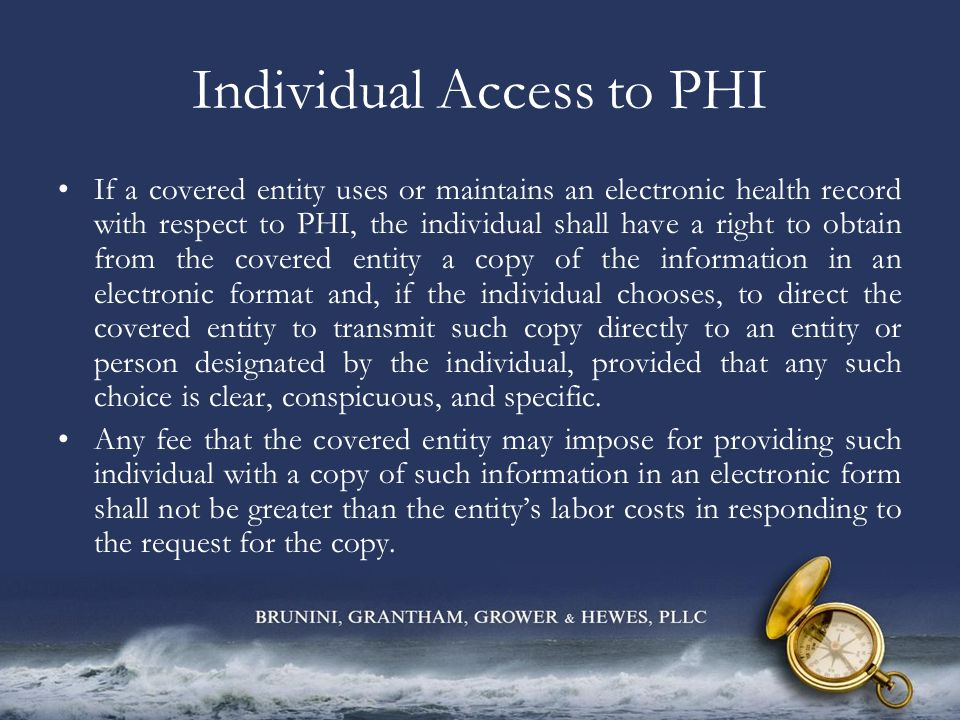 Individual Access to PHI If a covered entity uses or maintains an electronic health record with respect to PHI, the individual shall have a right to o