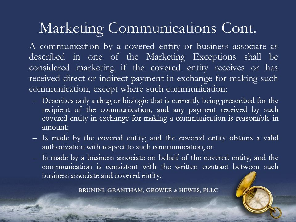 Marketing Communications Cont. A communication by a covered entity or business associate as described in one of the Marketing Exceptions shall be cons